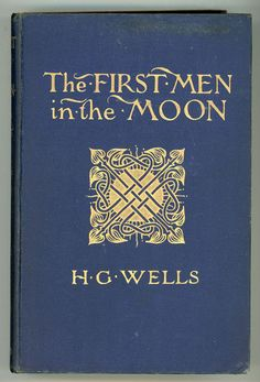 The First Men in the Moon by H.G.Wells,1901