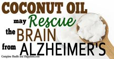 Coconut Oil May be the Answer to Alzheimer's Disease - This is why I eat 2 TBLS a day!