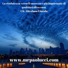 La risolutezza verso il successo è più importante di qualsiasi altra cosa. (Cit.Abraham Lincoln)