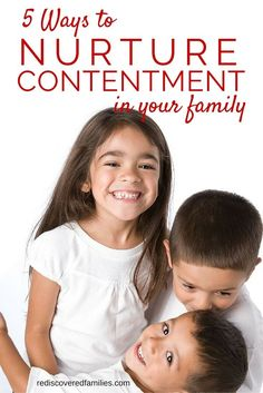 Raising contented children in a consumer driven culture can be hard at times. Still I believe you can encourage this quality in your children. Heres five simple ways to help you raise contented kids. I believe #4 is key