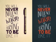 Type & lettering / You will never influence the world by trying to be like it