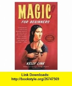 Magic for Beginners Publisher Mariner  Kelly Link ,   ,  , ASIN: B004VR4CRU , tutorials , pdf , ebook , torrent , downloads , rapidshare , filesonic , hotfile , megaupload , fileserve