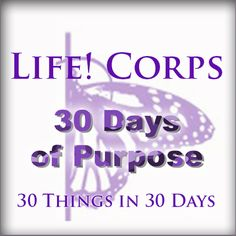 Life! Corps  30 Days of Purpose  30 things in 30 days