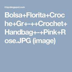 Bolsa+Florita+Croche+Gr+-++Crochet+Handbag+-+Pink+Rose.JPG (image)