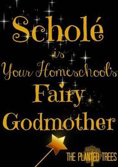 The Planted Trees: Scholé is Your Homeschool's Fairy Godmother