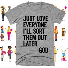 just love them all people ill sort them out later , god t-shirt shirts with sayings Cute Shirts, Funny Shirts, Love Everyone, Christian Tees, Walk By Faith, Shirts With Sayings, Retail Therapy, Just Love, How To Memorize Things