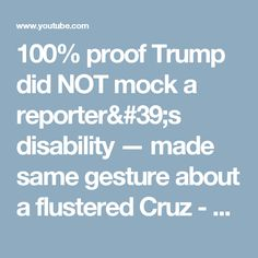 100% proof Trump did NOT mock a reporter's disability — made same gesture about a flustered Cruz - YouTube
