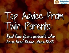 Top Advice from Twin Parents: http://www.dadsguidetotwins.com/top-advice-from-twin-parents/