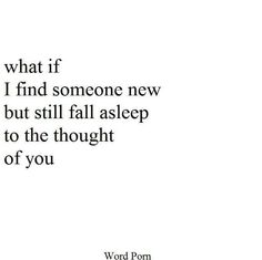 What if I find someone new but still fall asleep to the thought of you