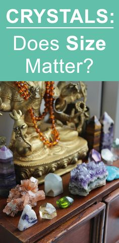∆ Crystal Energies... Crystals does size matter for crystal healing? Big stones, small crystals and energy
