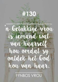 "__[Fynbos Vrou/FB] # 130 ""'n Gelukkige vrou. Christian Prayers, Christian Devotions, Qoutes, Life Quotes, Afrikaanse Quotes, Virtuous Woman, Godly Marriage, Special Words, Word Pictures"
