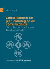 Cómo elaborar un plan estratégico de comunicación : una aplicación a la franquicia / Juan Monserrat Gauchi.. -- Alicante : Universidad de Alicante, 2014
