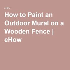 How to Paint an Outdoor Mural on a Wooden Fence | eHow