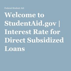 Welcome to StudentAid.gov | Interest Rate for Direct Subsidized Loans