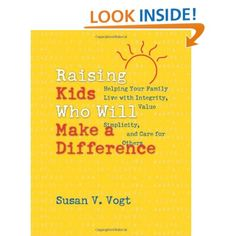 Raising Kids Who Will Make a Difference: Helping Your Family Live with Integrity,Value Simplicity,and Care for Others: Susan V. Vogt: 9780829417920: Amazon.com: Books