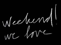 Week end !