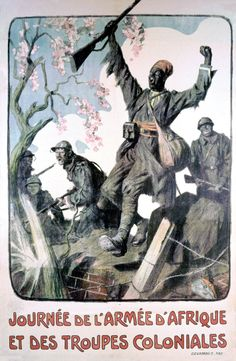 World War I - France  A black soldier charging a position with both black and white soldiers following in the background.  Poster Text:  JOURNEE DE L'ARMEE D'AFRIQUE ET DES TROUPES COLONIALES [African Army and Colonial Troops Day]