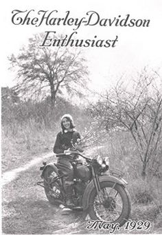 "Vivian Bales, The ""Enthusiast Girl"" was a young, female rider who appeared on the cover of The Harley-Davidson Enthusiast magazine in May and November, 1929 and toured the country on her Harley-Davidson motorcycle following her cover shot. Harley-Davidson will always be grateful to her for the goodwill she spread on her cross-country motorcycle trip, a trip that would make her one of the first great women riders."