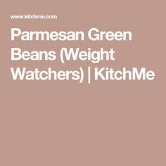 Parmesan Green Beans (Weight Watchers) | KitchMe