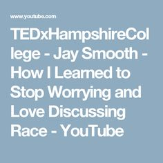 TEDxHampshireCollege - Jay Smooth - How I Learned to Stop Worrying and Love Discussing Race - YouTube