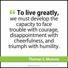 """""""To live greatly, we must develop the capacity to ..."""