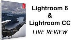 Lightroom 6 & Lightroom CC LIVE REVIEW