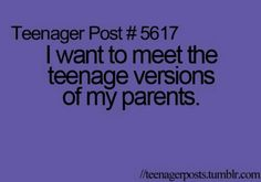 .Teenage versions of parents