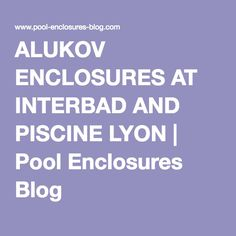 This year, we will be exhibiting at two major pool shows in Europe - Interbad Stuttgart and Piscine Global in Lyon. Both of these events have proven to be great sources of leads and powerful ways to show our customers the high quality of Alukov products. Pool Enclosures, Lyon, Stuttgart, Swimming Pool Decks