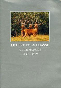 Montbel   Le cerf et sa chasse à l'île Maurice 1639-1989