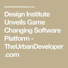 Design Institute Unveils Game Changing Software Platform - TheUrbanDeveloper.com