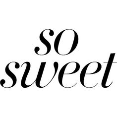 So Sweet ❤ liked on Polyvore featuring text, filler, wording, backgrounds, phrase, quotes and saying