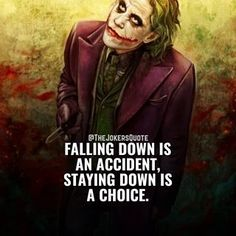 Image may contain: 1 person, text that says '@THEJOKERSQUOTE FALLING DOWN IS AN ACCIDENT, STAYING DOWN IS A CHOICE.' Gangster Quotes, Joker Quotes, Stay Down, Warrior Quotes, Falling Down, Daily Motivation, Wolverine, Inspirational Quotes, Sayings