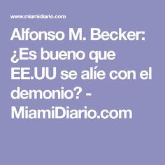 Alfonso M. Becker: ¿Es bueno que EE.UU se alíe con el demonio? - MiamiDiario.com