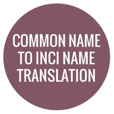 This chart is perfect for looking up ingredient common names and assigning INCI names for labeling.