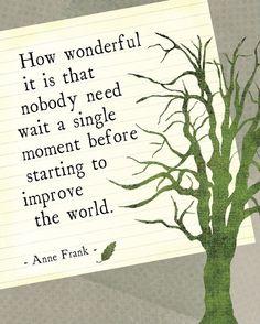 """""""O quão maravilhoso é o fato de que ninguém precisa esperar nem um único momento antes de começar a melhorar o mundo."""" - Anne Frank www.eCycle.com.br Sua pegada mais leve."""
