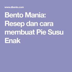 Bento Mania: Resep dan cara membuat Pie Susu Enak