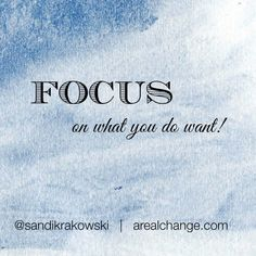 Focus on what you DO want