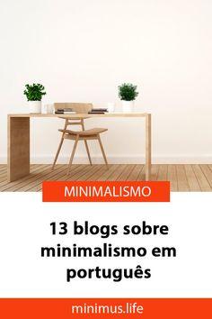 Confira a lista de 13 blogs em língua portuguesa sobre minimalismo, são 13 ferramentas para ajudá-lo na caminhada rumo a uma vida mais simples. #minimalismo #vidaminimalista #vidasimples Blog Love, Slow Living, Simple Living, Digital Marketing, Interior Design, Lifestyle, House, Inspiration, Home Decor