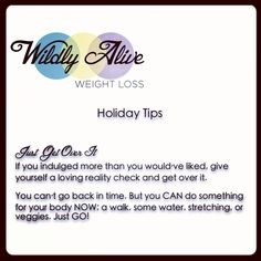 #WildlyAlive #WeightLoss #Holiday Tip   Just Get Over It :)  #healthyholidays #bodylove