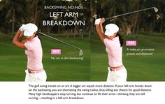 The Left-Arm-Breakdown is a biggie. Use your mirror at home to groove a straighter arm… not rigid in your backswing.