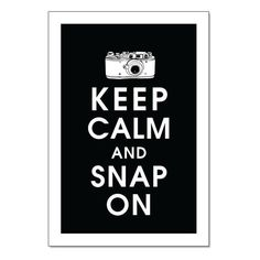 KEEP CALM AND SNAP ON 13x19 Poster BLACK and White by KeepCalmShop... ❤ liked on Polyvore