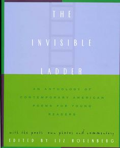 The Invisible Ladder: An Anthology of Contemporary American Poems for Young Readers edited by Liz Rosenberg