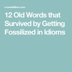 12 Old Words that Survived by Getting Fossilized in Idioms