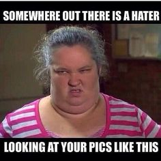 Somewhere out there is a hater looking at your pics like this funny quotes quote funny quotes humor instagram hater quotes hater instagram quotes