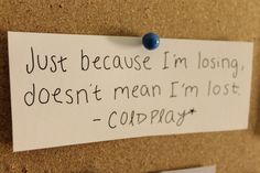 Favorite Coldplay lyric. Literally listening to this song right now.