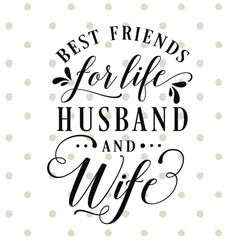 Best Friends For Life Husband and Wife - Instant Download for Cut and Print, Digital Files In SVG, PNG, EPS, AI and PDF