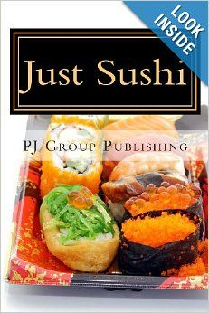 Just Sushi: A Collection of Simple Sushi Recipes: PJ Group Publishing: 9781489578822: Amazon.com: Books