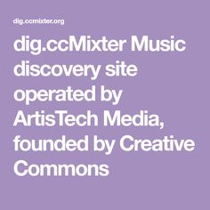dig.ccMixter Music discovery site operated by ArtisTech Media, founded by Creative Commons