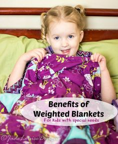Weighted blankets- sensory processing for kids, but also good for Alzheimers patients