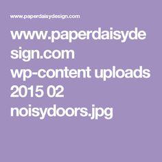 www.paperdaisydesign.com wp-content uploads 2015 02 noisydoors.jpg